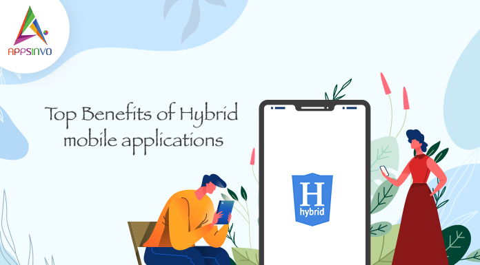 Top Benefits of Hybrid mobile applications-byappsinvo