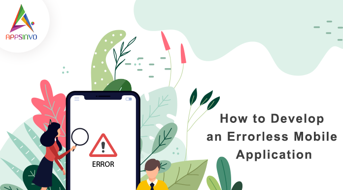how to develop an errorless mobile app-byappsinvo