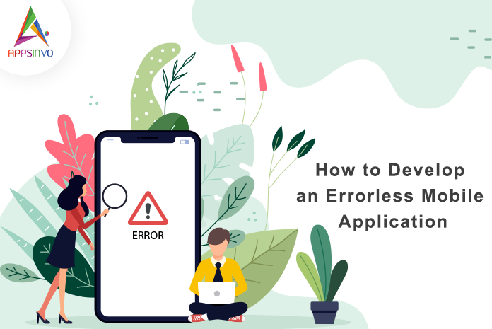 how to develop an errorless mobile app-byappsinvo