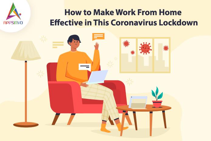 How-to-Make-Work-From-Home-Effective-in-This-Coronavirus-Lockdown-byappsinvo