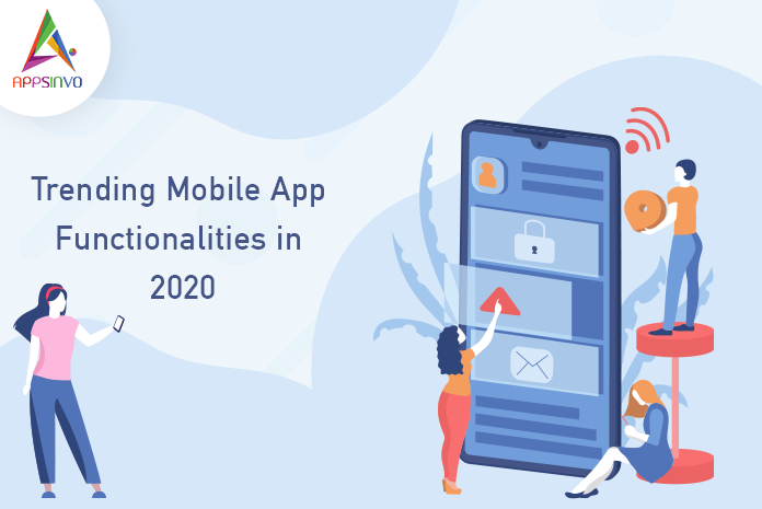 Trending Mobile App Functionalities in 2020-byappsinvo