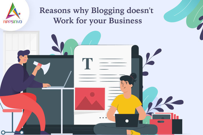 Reasons why Blogging doesn't Work for your Business-byappsinvo