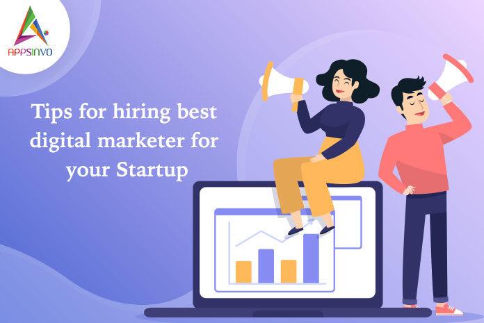Tips for hiring best digital marketer for your Startup-byappsinvo