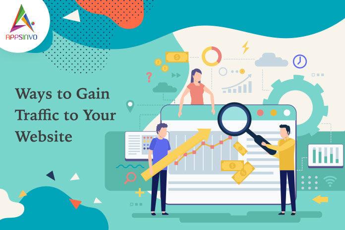 Ways to Gain Traffic to Your Website-byappsinvo