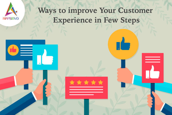Ways to Improve Your Customer Experience in Few Steps-byappsinvo
