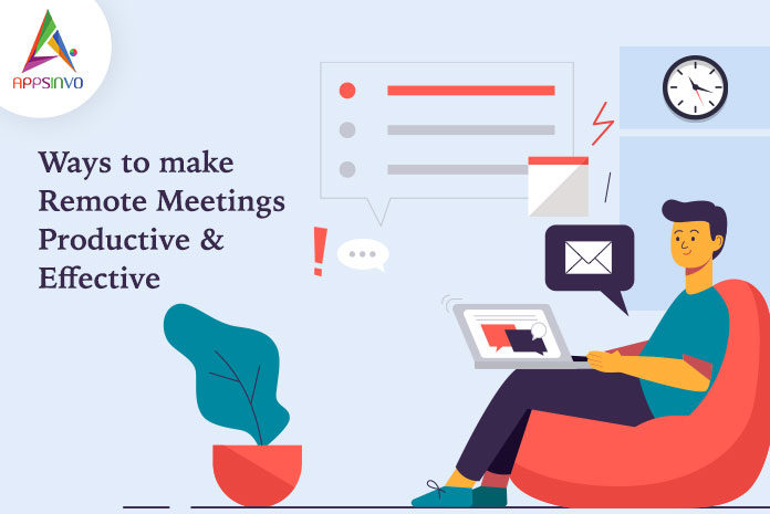 Ways to Make Remote Meetings Productive & Effective-byappsinvo