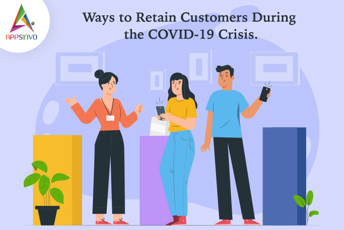 Ways to Retain Customers During the COVID-19 Crisis-byappsinvo