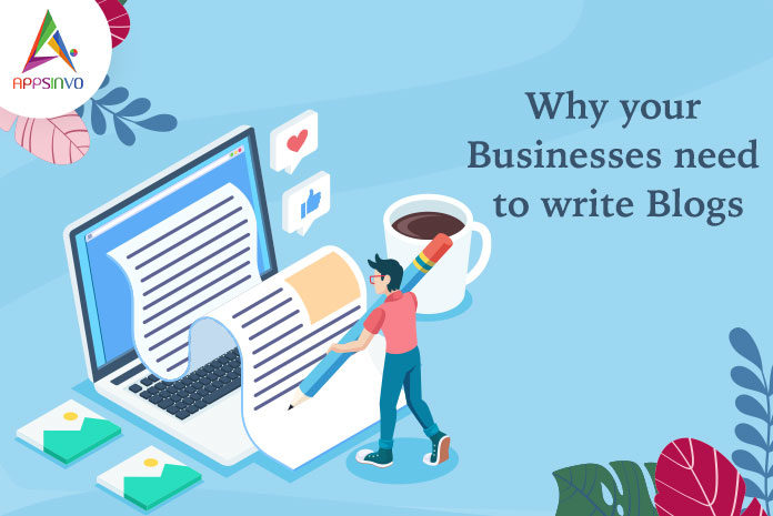 Why Your Businesses Need to Write Blogs-byappsinvo
