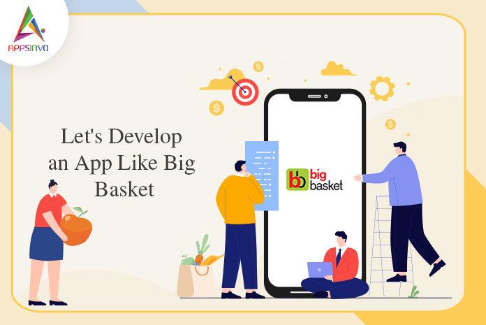 Let's Develop an App Like Big Basket-byappsinvo.