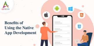 Benefits of Using the Native App Development-byappsinvo.