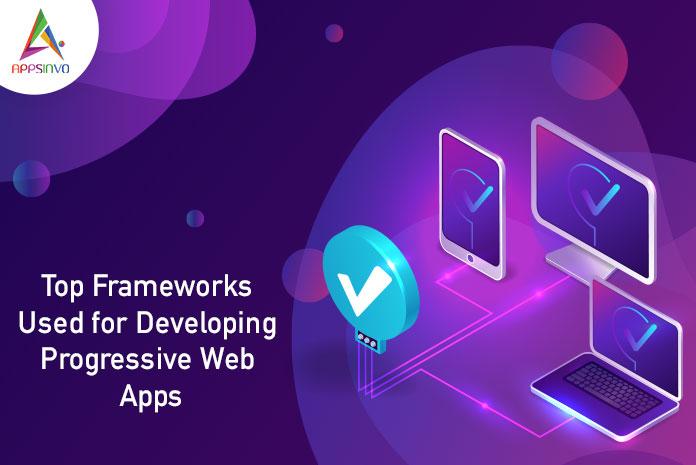 Top Frameworks Used for Developing Progressive Web Apps-byappsinvo
