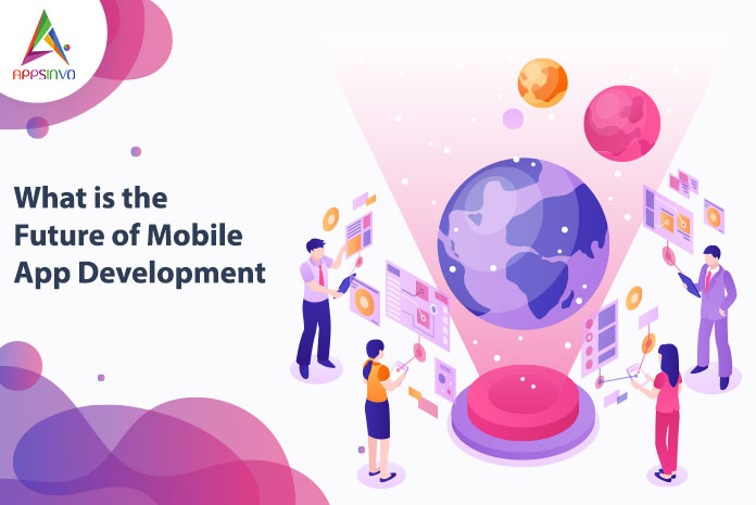 What is the Future of Mobile App Development-byappsinvo.