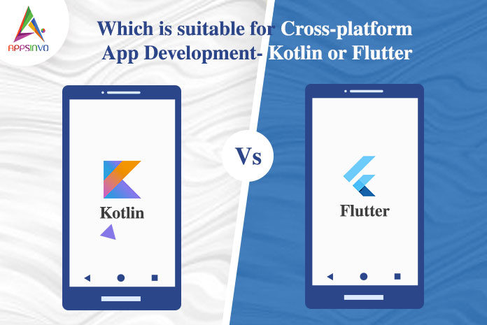 Which is Suitable for Cross-platform App Development- Kotlin or Flutter-byappsinvo.