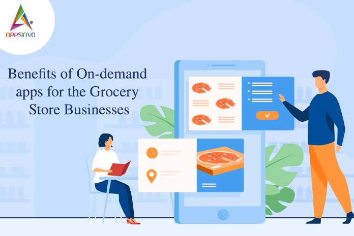 Benefits of On-demand apps for the Grocery store businesses-byappsinvo