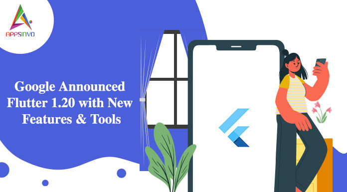 Google Announced Flutter 1.20 with New Features & Tools-byappsinvo