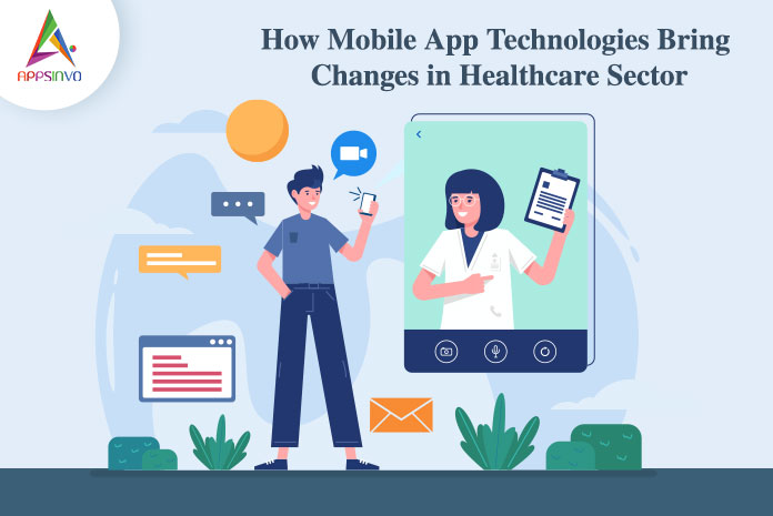 How Mobile App Technologies bring changes in Healthcare Sector-byappsinvo