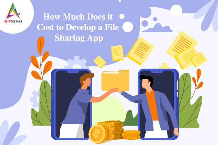 How Much Does it Cost to Develop a File Sharing App-byappsinvo.