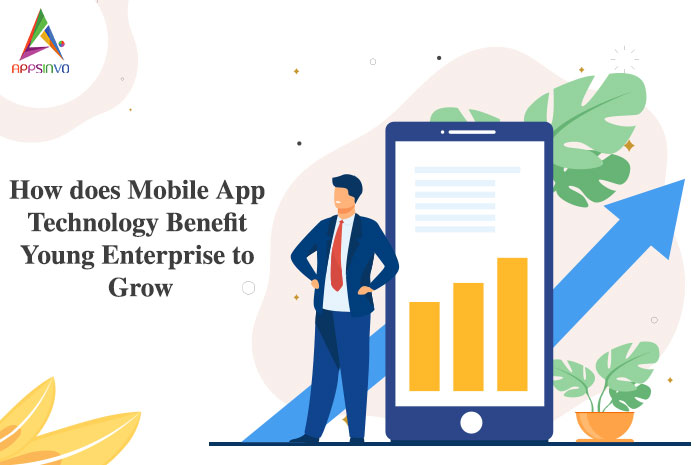 How does Mobile App Technology Benefit Young Enterprise to Grow-byappsinvo.j