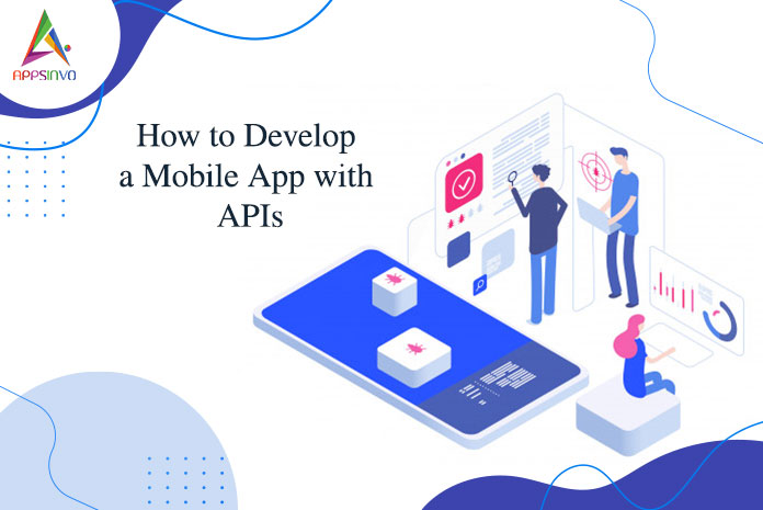 How to Develop a Mobile App with APIs-byappsinvo
