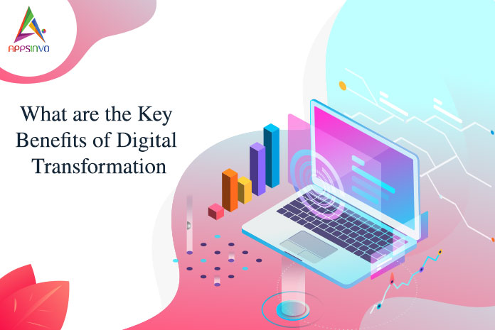 What are the Key Benefits of Digital Transformation-byappsinvo