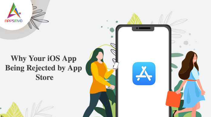 Why Your iOS App Being Rejected by App Store-byappsinvo