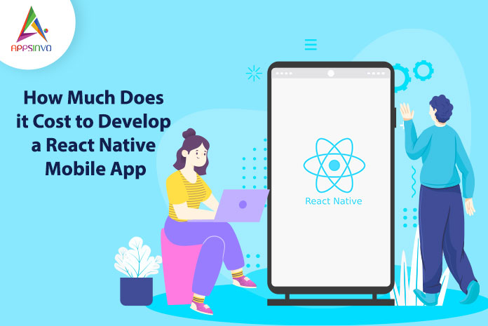 How Much Does it Cost to Develop a React Native Mobile App-byappsinvo.jpg