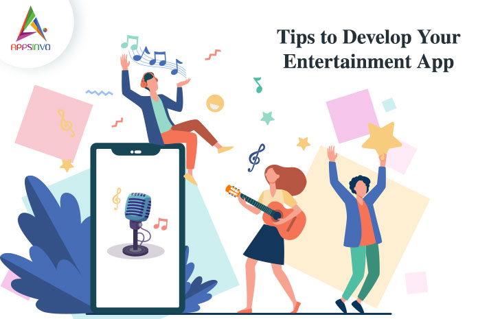 Appsinvo : Tips to Develop Your Entertainment App