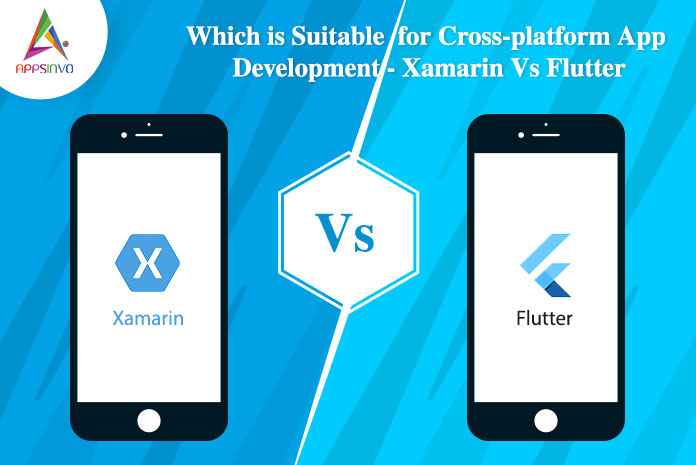 Which is Suitable for Cross-platform App Development - Xamarin Vs Flutter-byappsinvo.