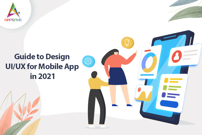 Guide to Design UIUX for Mobile App in 2021-byappsinvo.