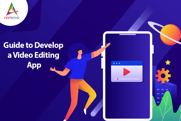 Guide-to-Develop-a-Video-Editing-App-byappsinvo.