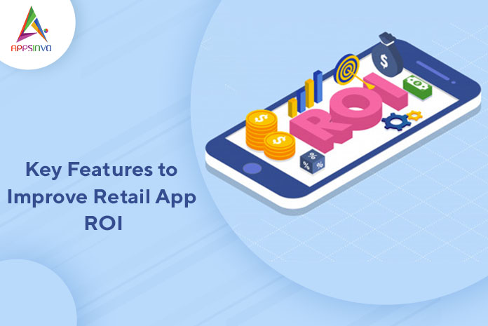 Key Features to Improve Retail App ROI-byappsinvo.j