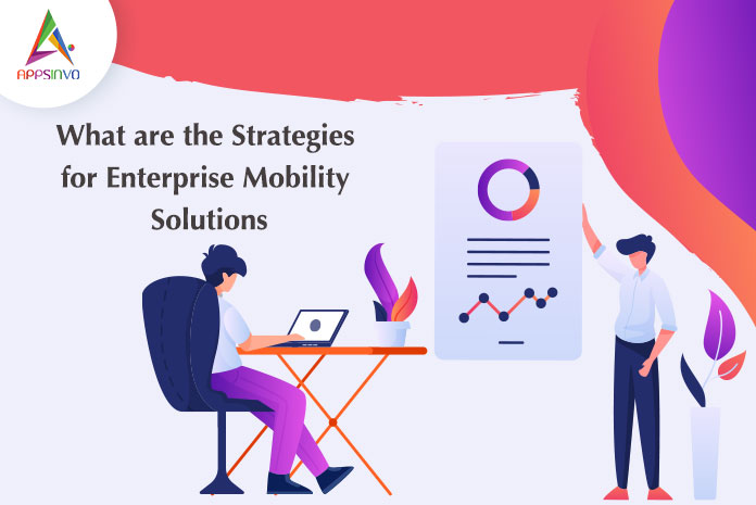 What-are-the-Strategies-for-Enterprise-Mobility-Solutions-byappsinvo