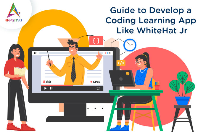 Appsinvo : Guide to Develop a Coding Learning App Like WhiteHat Jr