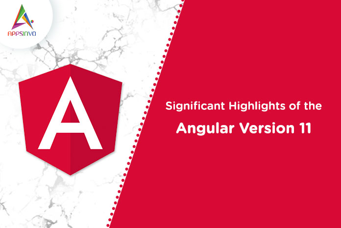 Appsinvo : Significant Highlights of the Angular Version 11