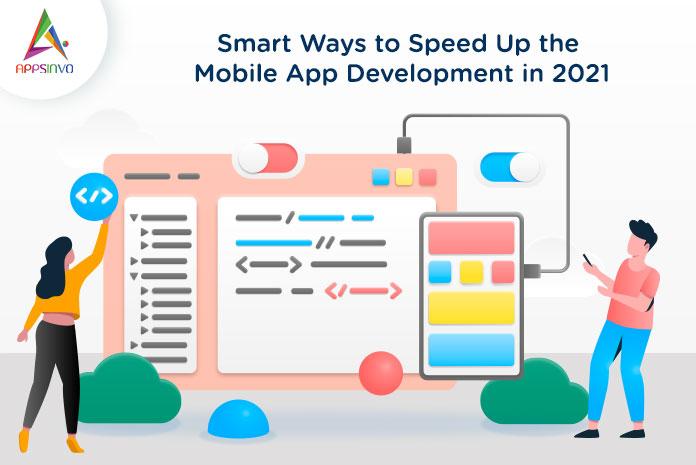 Smart-Ways-to-Speed-Up-the-Mobile-App-Development-in-2021-byappsinvo