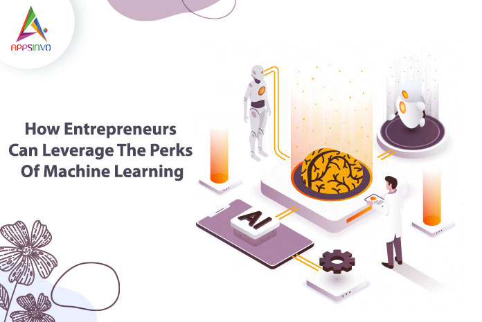 How-Entrepreneurs-Can-Leverage-The-Perks-Of-Machine-Learning-byappsinvo