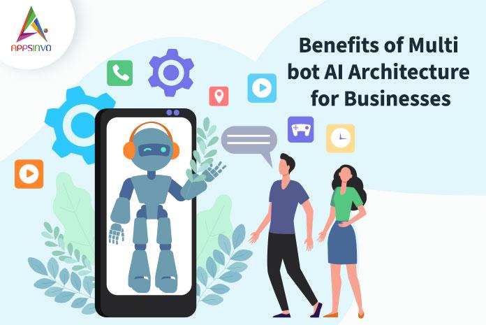Benefits of Multi bot AI Architecture Method-byappsinvo.j