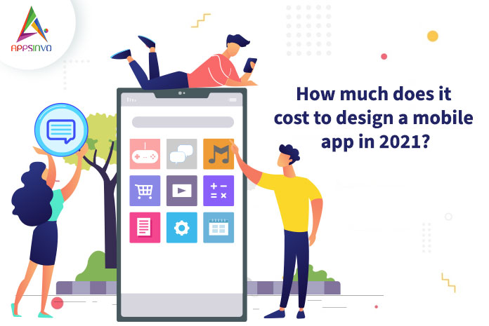 How-much-does-it-cost-to-design-a-mobile-app-in-2021-byappsinvo