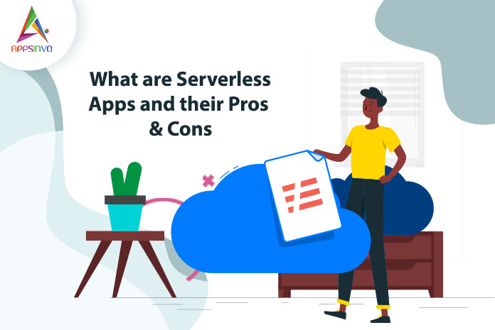 What are Serverless Apps and their Pros & Cons-byappsinvo