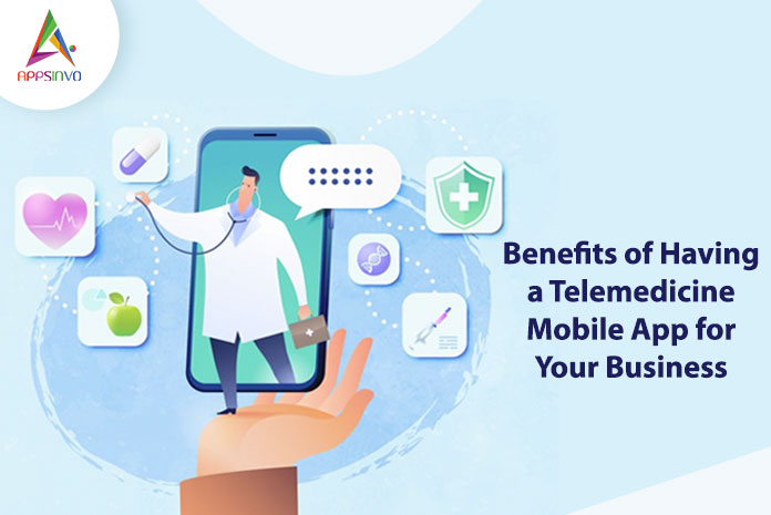 Benefits-of-Having-a-Telemedicine-Mobile-App-for-Your-Business-byappsinvo