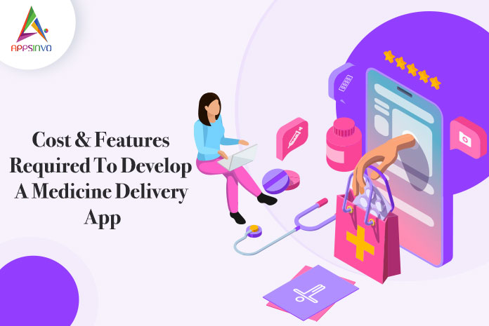 Cost-Features-Required-To-Develop-A-Medicine-Delivery-App-byappsinvo