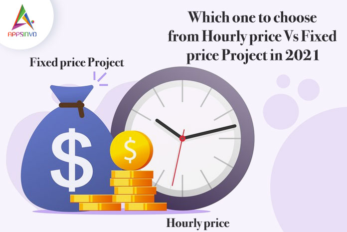 Which one to choose from Hourly price Vs Fixed price Project-byappsinvo