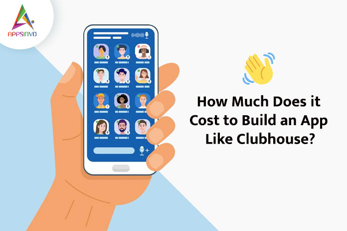 How-Much-Does-it-Cost-to-Build-an-App-Like-Clubhouse-byappsinvo
