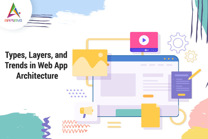 Types-Layers-and-Trends-in-Web-App-Architecture-byappsinvo