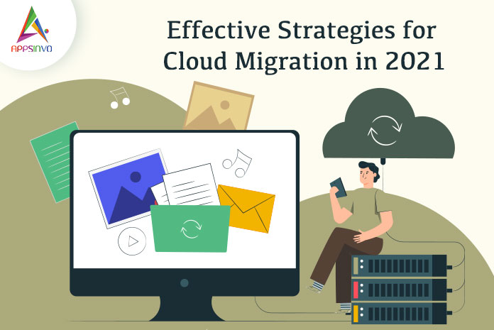 Effective-Strategies-for-Cloud-Migration-in-2021-byappsinvo