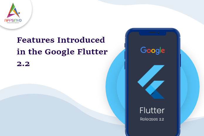 Features Introduced in the Google Flutter 2.2-byappsinvo.