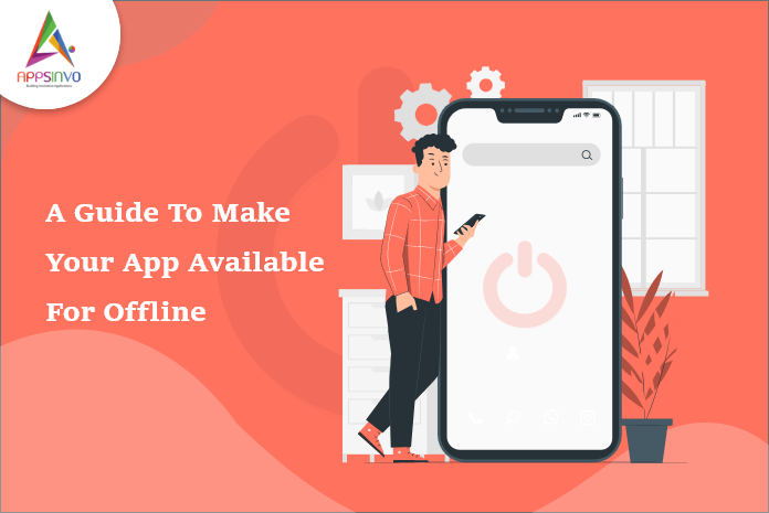 A-Guide-To-Make-Your-App-Available-For-Offline-byappsinvo
