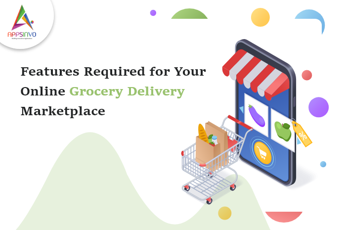 Features-Required-for-Your-Online-Grocery-Delivery-Marketplace-byappsinvo