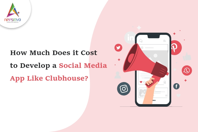 Appsinvo : How Much Does it Cost to Develop a Social Media App Like Clubhouse?