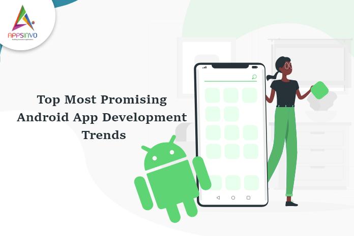 op-Most-Promising-Android-App-Development-Trends-byappsinvo.